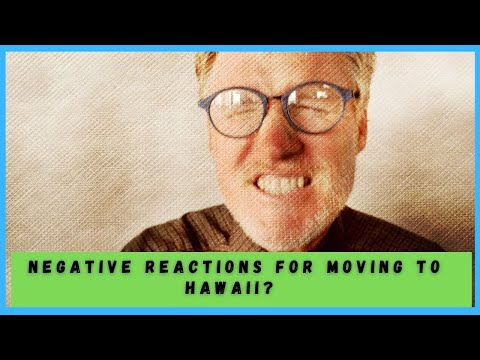 Negative reactions you may receive from you friends and famliy when moving to Hawaii