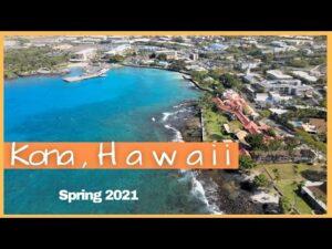 Kailua Kona, Hawaii,  Spring 2021  Update